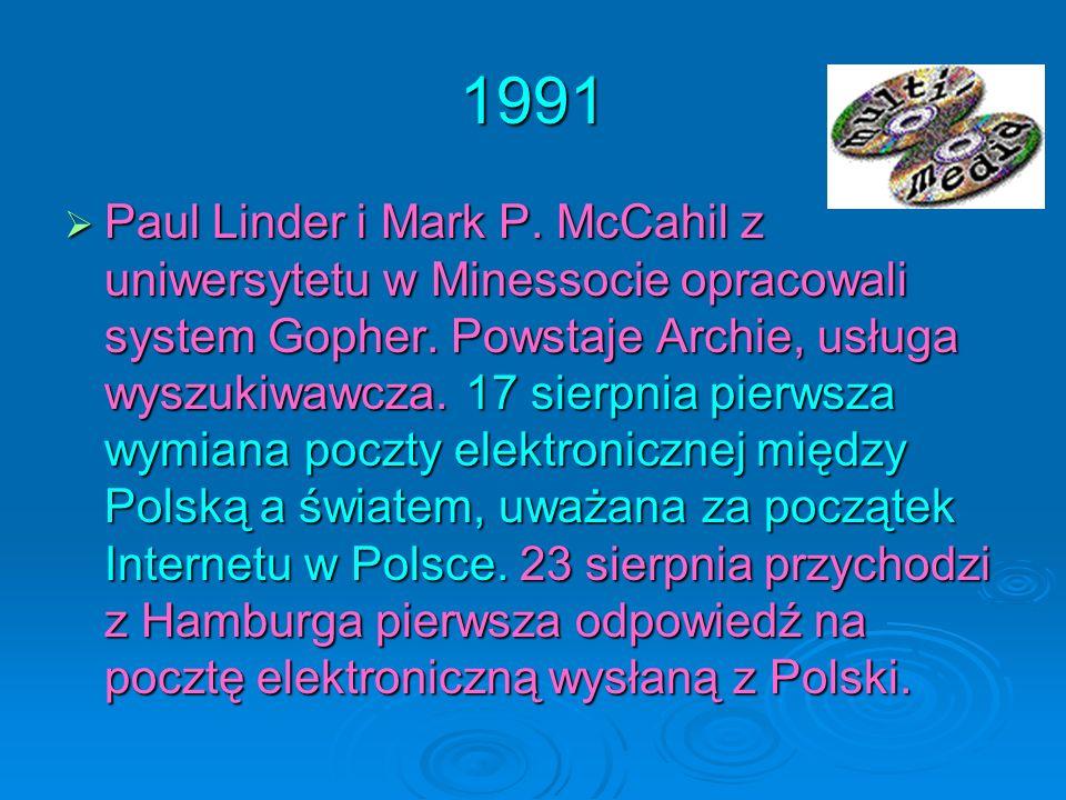1991 Paul Linder i Mark P. McCahil z uniwersytetu w Minessocie opracowali system Gopher. Powstaje Archie, usługa wyszukiwawcza. 17 sierpnia pierwsza w
