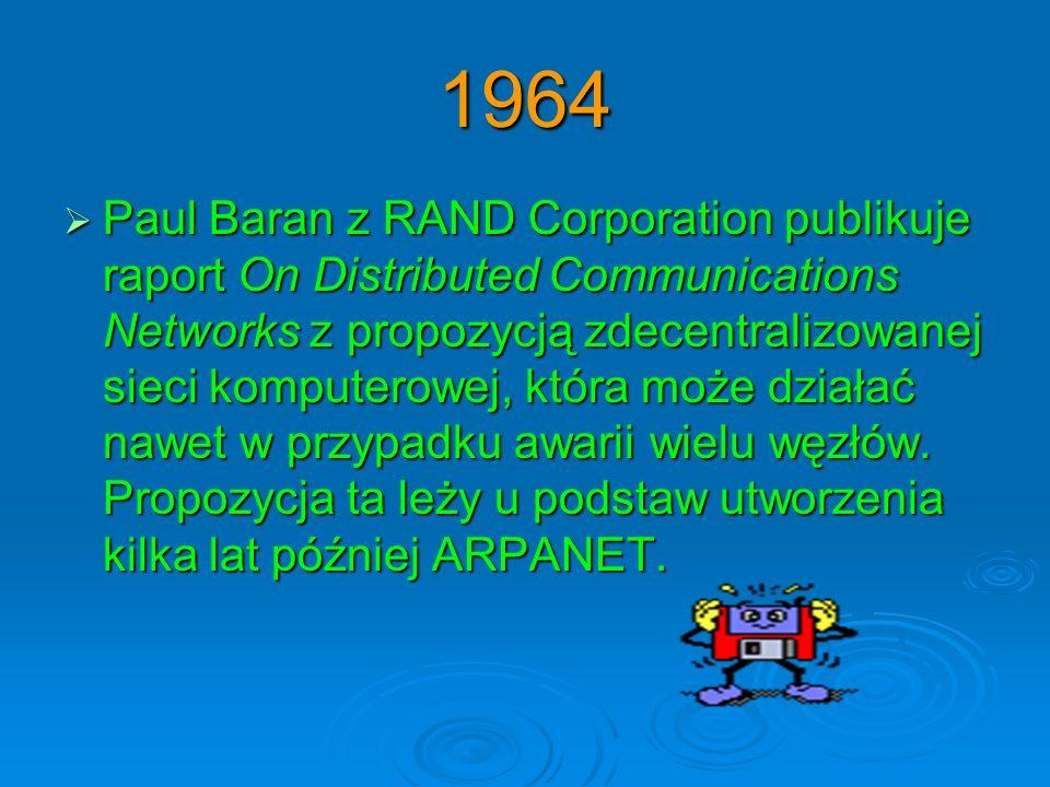 1964 Paul Baran z RAND Corporation publikuje raport On Distributed Communications Networks z propozycją zdecentralizowanej sieci komputerowej, która m