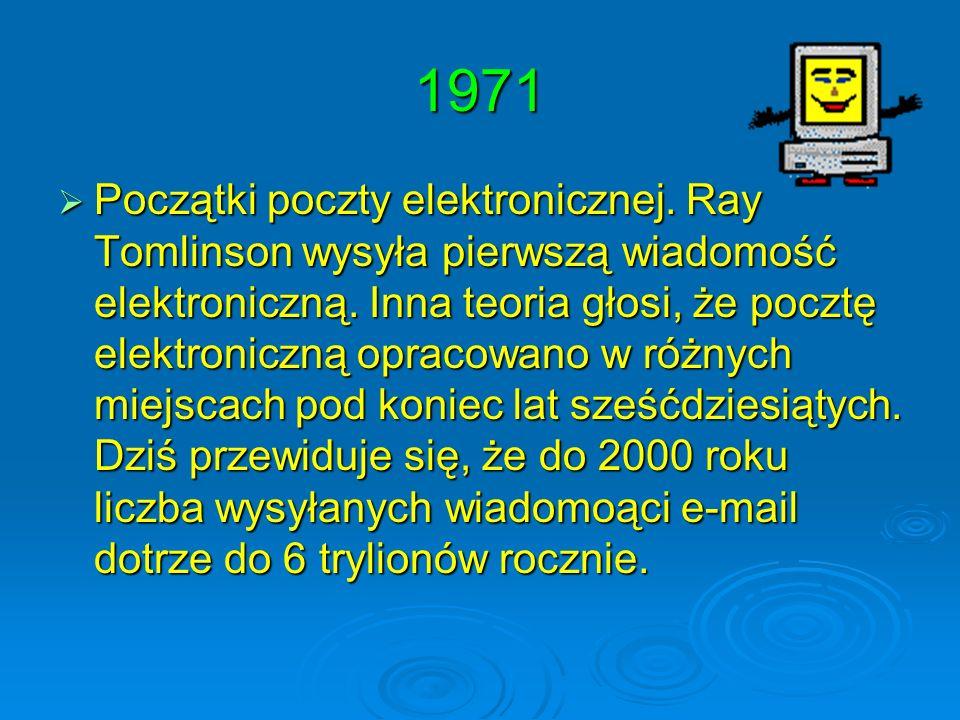 1971 Początki poczty elektronicznej. Ray Tomlinson wysyła pierwszą wiadomość elektroniczną. Inna teoria głosi, że pocztę elektroniczną opracowano w ró