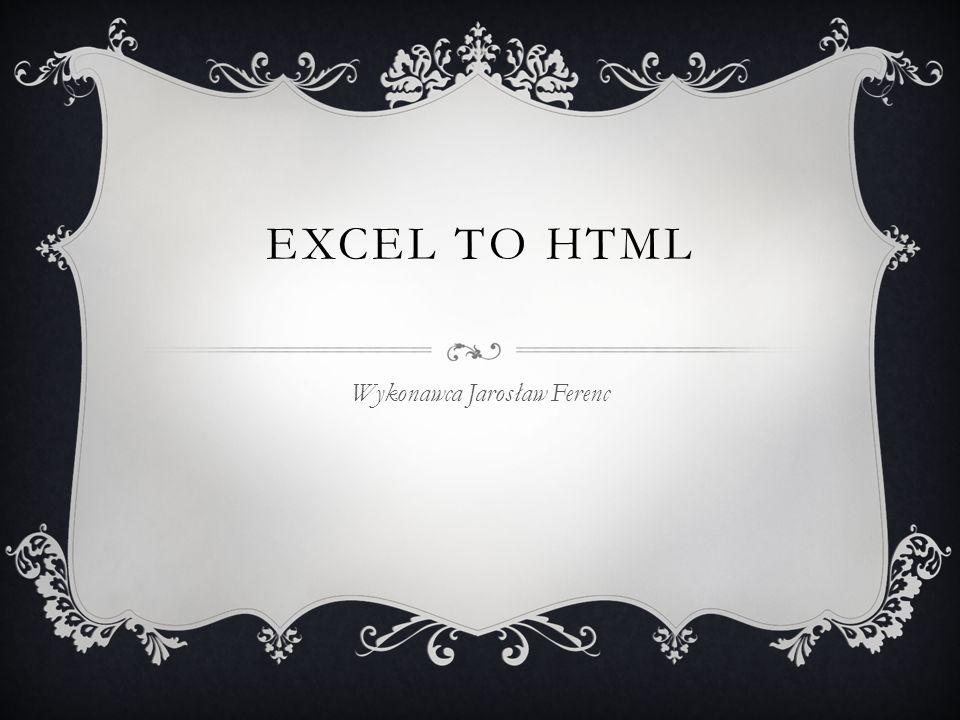 EXCEL TO HTML Wykonawca Jarosław Ferenc