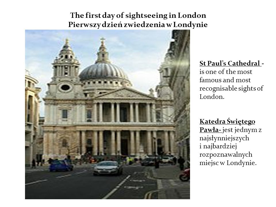 The first day of sightseeing in London Pierwszy dzień zwiedzenia w Londynie St Pauls Cathedral - is one of the most famous and most recognisable sights of London.