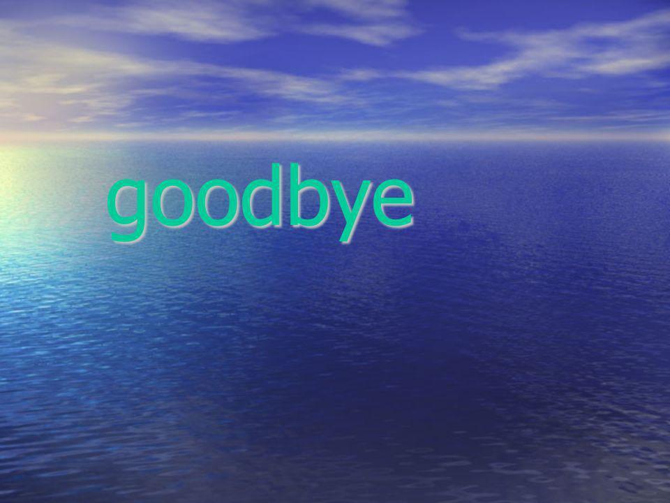 goodbye goodbye