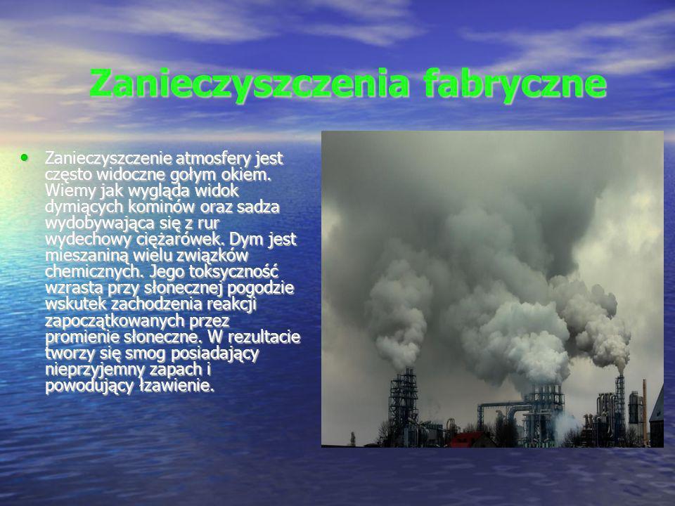 Zanieczyszczenia fabryczne Zanieczyszczenie atmosfery jest często widoczne gołym okiem. Wiemy jak wygląda widok dymiących kominów oraz sadza wydobywaj