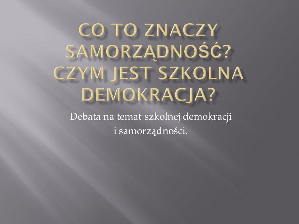 Debata na temat szkolnej demokracji i samorządności.