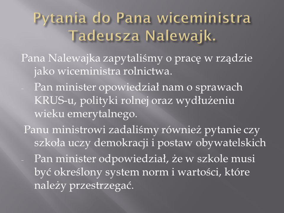 Pana Nalewajka zapytaliśmy o pracę w rządzie jako wiceministra rolnictwa. - Pan minister opowiedział nam o sprawach KRUS-u, polityki rolnej oraz wydłu