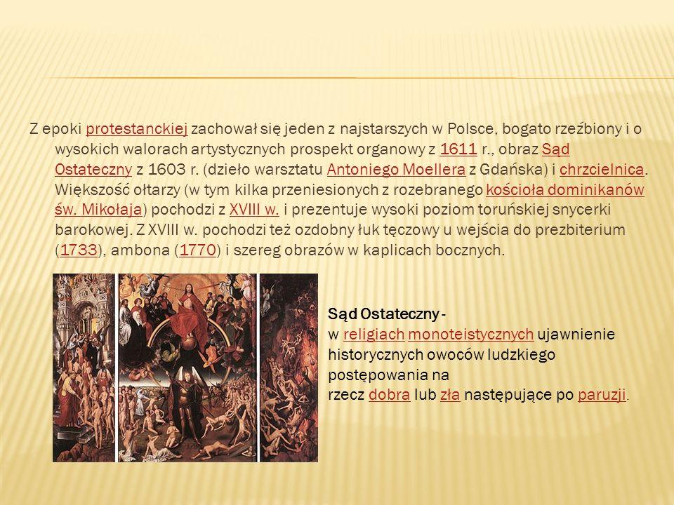 Z epoki protestanckiej zachował się jeden z najstarszych w Polsce, bogato rzeźbiony i o wysokich walorach artystycznych prospekt organowy z 1611 r., o