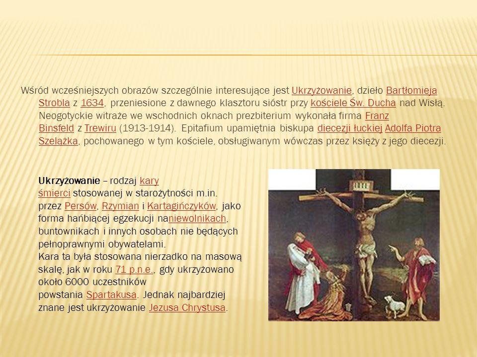Wśród wcześniejszych obrazów szczególnie interesujące jest Ukrzyżowanie, dzieło Bartłomieja Strobla z 1634, przeniesione z dawnego klasztoru sióstr pr