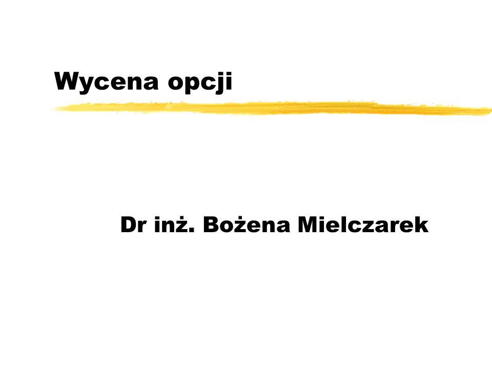 Wycena opcji Dr inż. Bożena Mielczarek