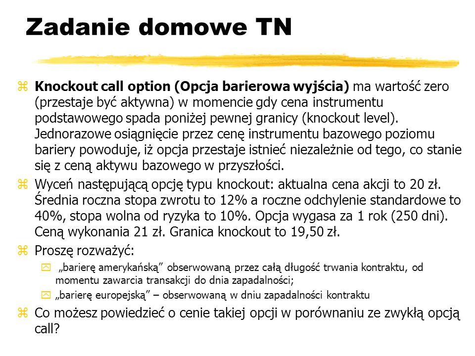 Zadanie domowe TN zKnockout call option (Opcja barierowa wyjścia) ma wartość zero (przestaje być aktywna) w momencie gdy cena instrumentu podstawowego
