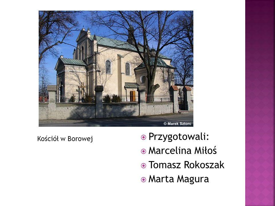 Przygotowali: Marcelina Miłoś Tomasz Rokoszak Marta Magura Kościół w Borowej