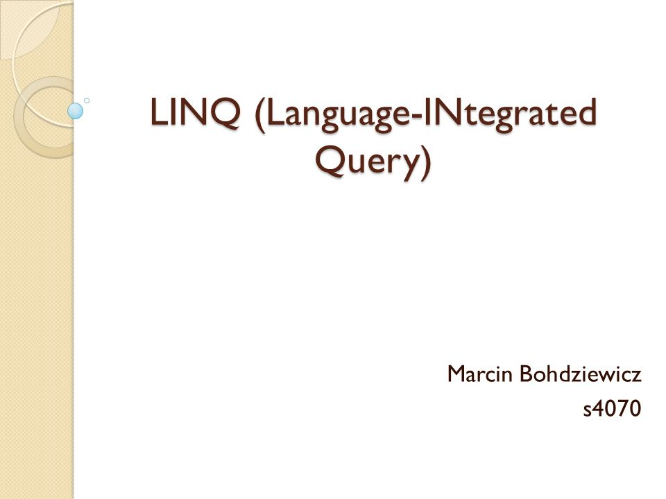 LINQ (Language-INtegrated Query) Marcin Bohdziewicz s4070