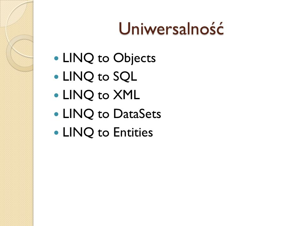 Rozszerzalność LINQ to Amazon LINQ to Flickr DbLinq: LINQ to MySQL, PostgreSQL, Oracle, Ingres, SQLite LINQ to Google LINQ to System Search Etc.