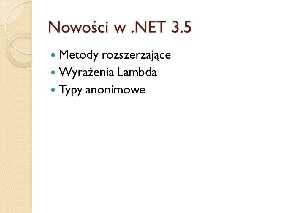Nowości w.NET 3.5 Metody rozszerzające Wyrażenia Lambda Typy anonimowe
