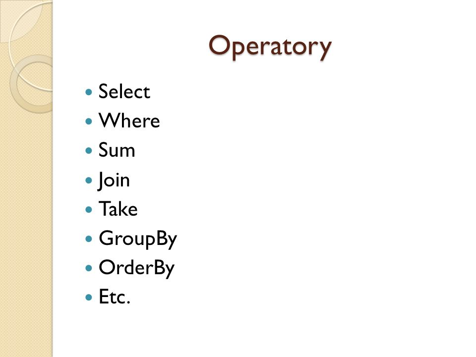 Operatory Select Where Sum Join Take GroupBy OrderBy Etc.