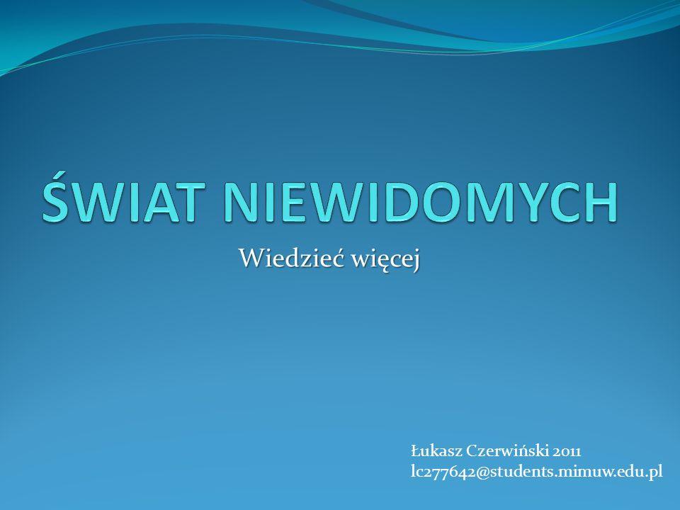 Wiedzieć więcej Łukasz Czerwiński 2011 lc277642@students.mimuw.edu.pl