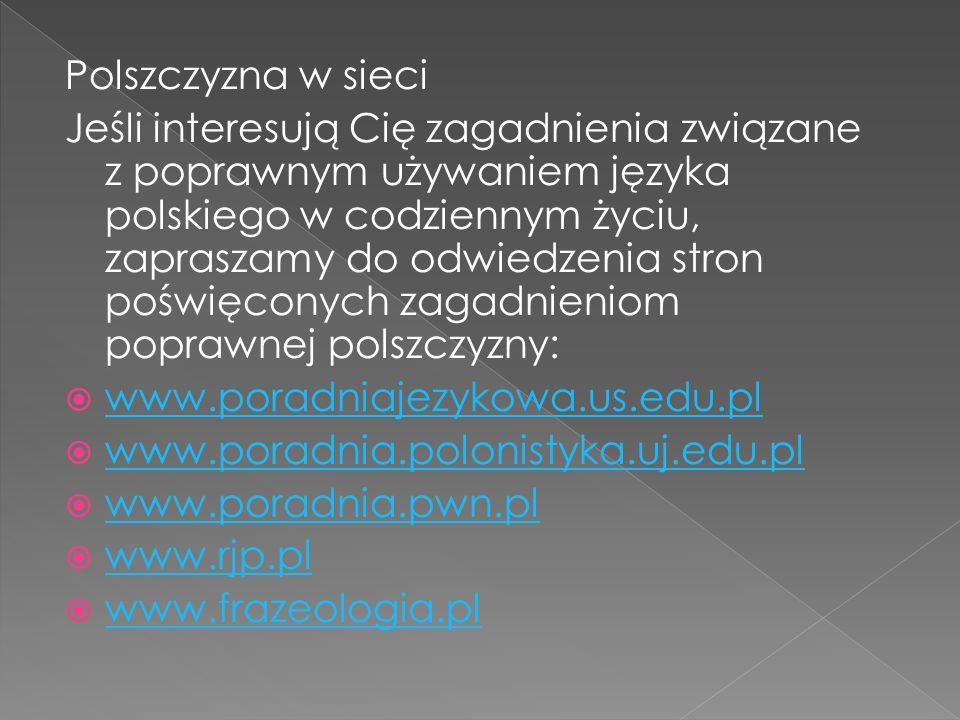 Polszczyzna w sieci Jeśli interesują Cię zagadnienia związane z poprawnym używaniem języka polskiego w codziennym życiu, zapraszamy do odwiedzenia str