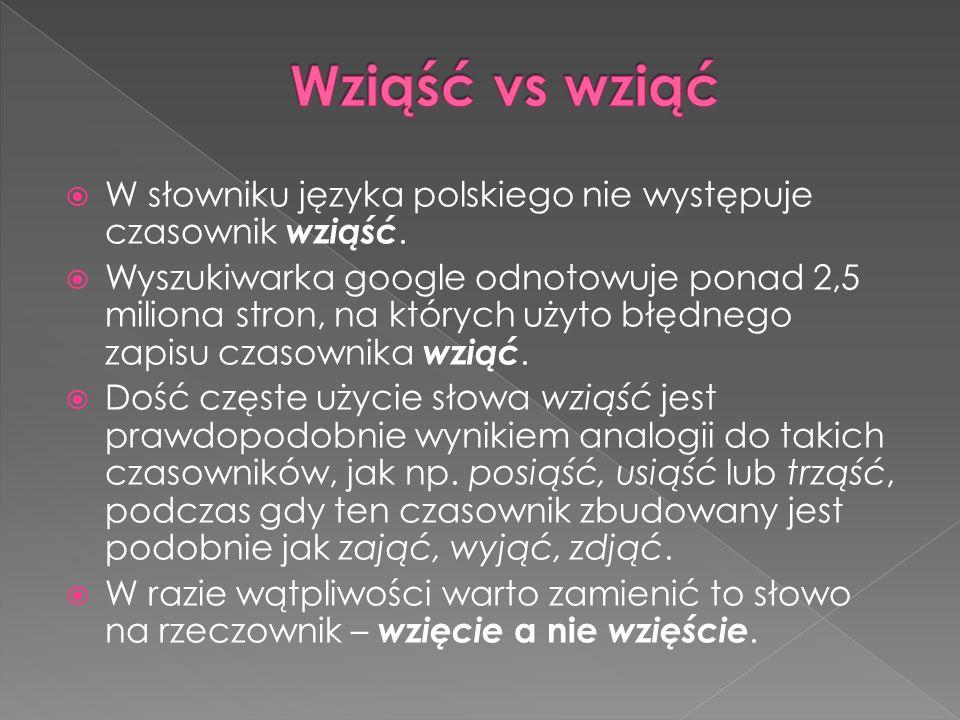 W słowniku języka polskiego nie występuje czasownik wziąść. Wyszukiwarka google odnotowuje ponad 2,5 miliona stron, na których użyto błędnego zapisu c