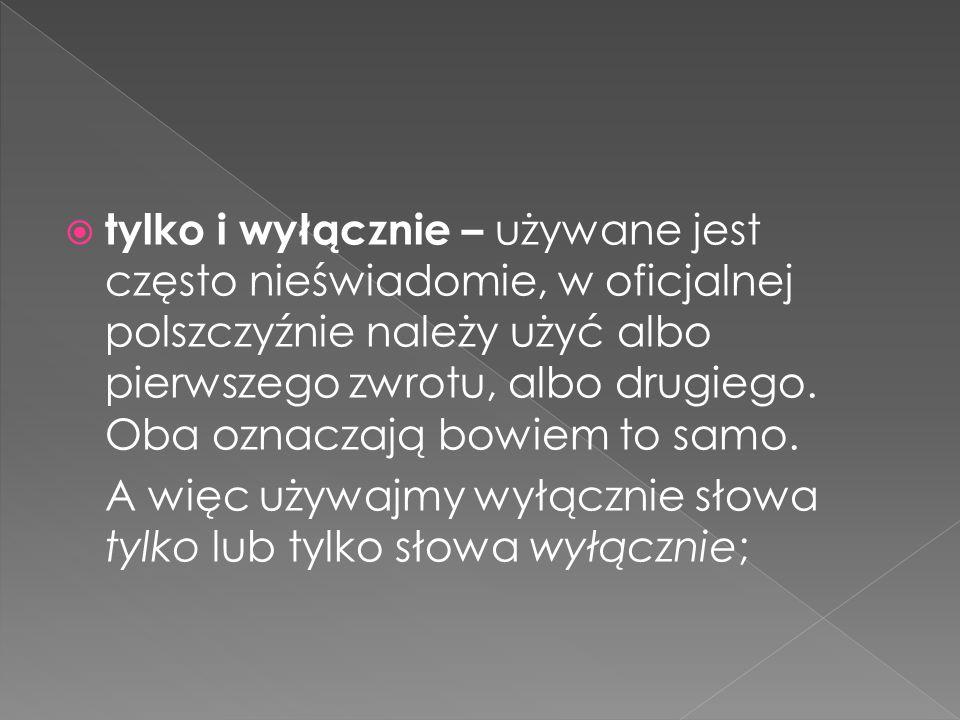 Polszczyzna w sieci Jeśli interesują Cię zagadnienia związane z poprawnym używaniem języka polskiego w codziennym życiu, zapraszamy do odwiedzenia stron poświęconych zagadnieniom poprawnej polszczyzny: www.poradniajezykowa.us.edu.pl www.poradnia.polonistyka.uj.edu.pl www.poradnia.pwn.pl www.rjp.pl www.frazeologia.pl
