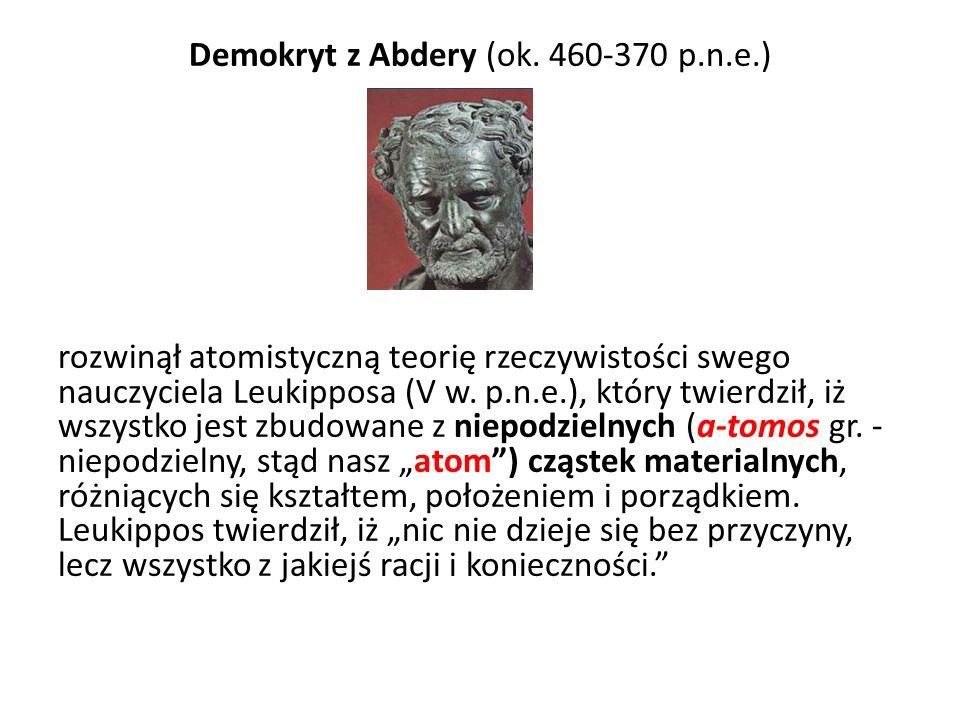 Demokryt z Abdery (ok. 460-370 p.n.e.) rozwinął atomistyczną teorię rzeczywistości swego nauczyciela Leukipposa (V w. p.n.e.), który twierdził, iż wsz