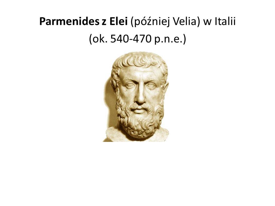 Parmenides z Elei (później Velia) w Italii (ok. 540-470 p.n.e.)