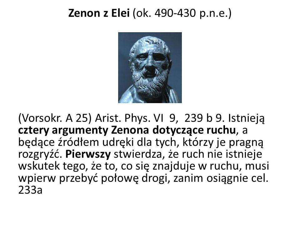 Zenon z Elei (ok. 490-430 p.n.e.) (Vorsokr. A 25) Arist. Phys. VI 9, 239 b 9. Istnieją cztery argumenty Zenona dotyczące ruchu, a będące źródłem udręk