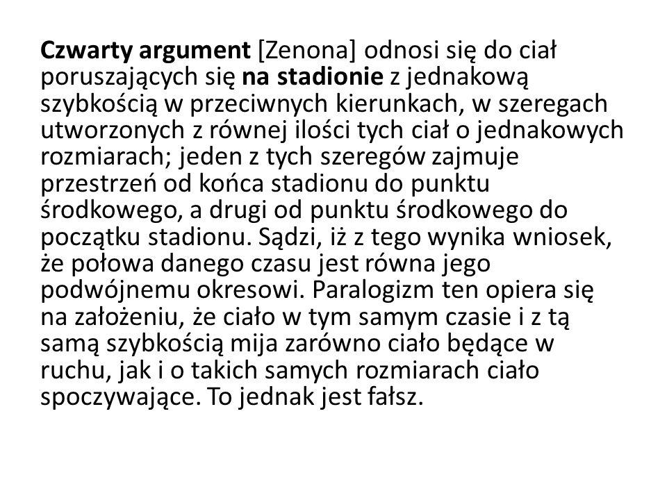 Czwarty argument [Zenona] odnosi się do ciał poruszających się na stadionie z jednakową szybkością w przeciwnych kierunkach, w szeregach utworzonych z