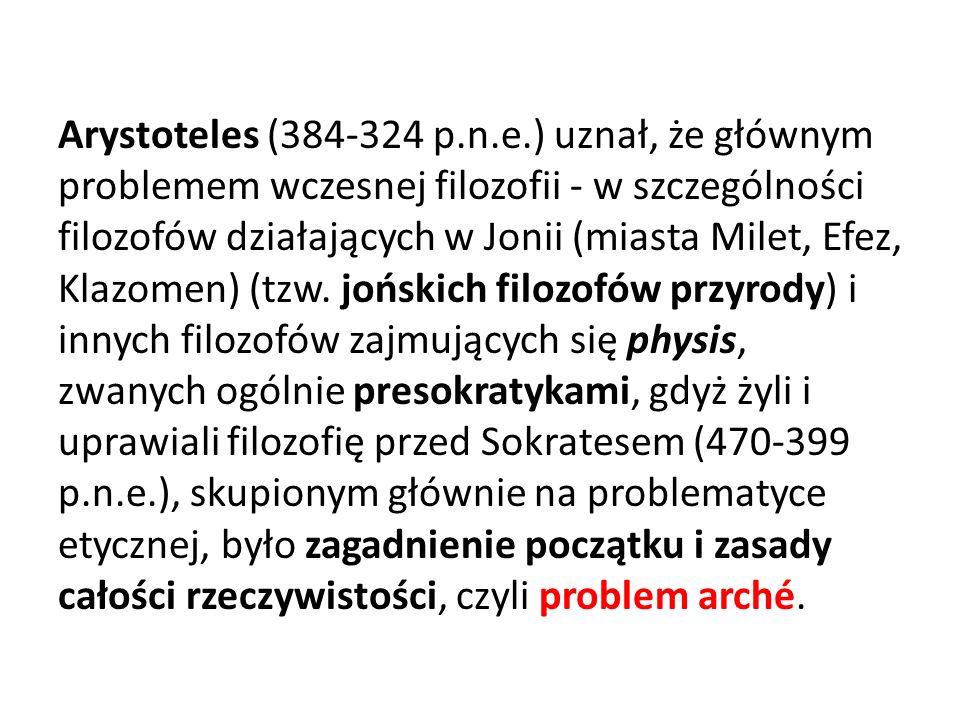 Arystoteles (384-324 p.n.e.) uznał, że głównym problemem wczesnej filozofii - w szczególności filozofów działających w Jonii (miasta Milet, Efez, Klaz