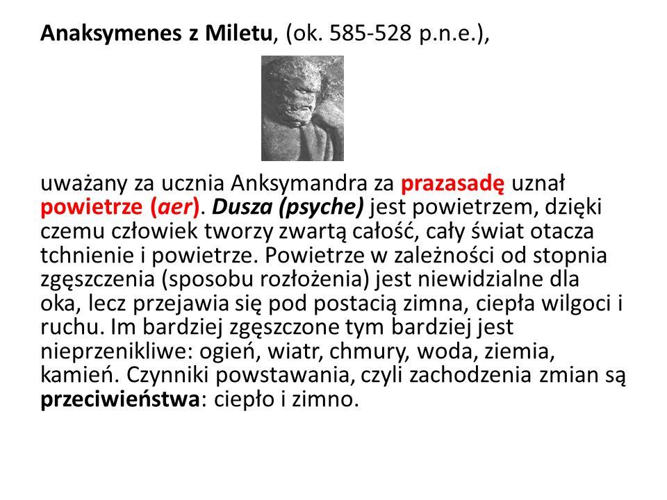 Anaksymenes z Miletu, (ok. 585-528 p.n.e.), uważany za ucznia Anksymandra za prazasadę uznał powietrze (aer). Dusza (psyche) jest powietrzem, dzięki c
