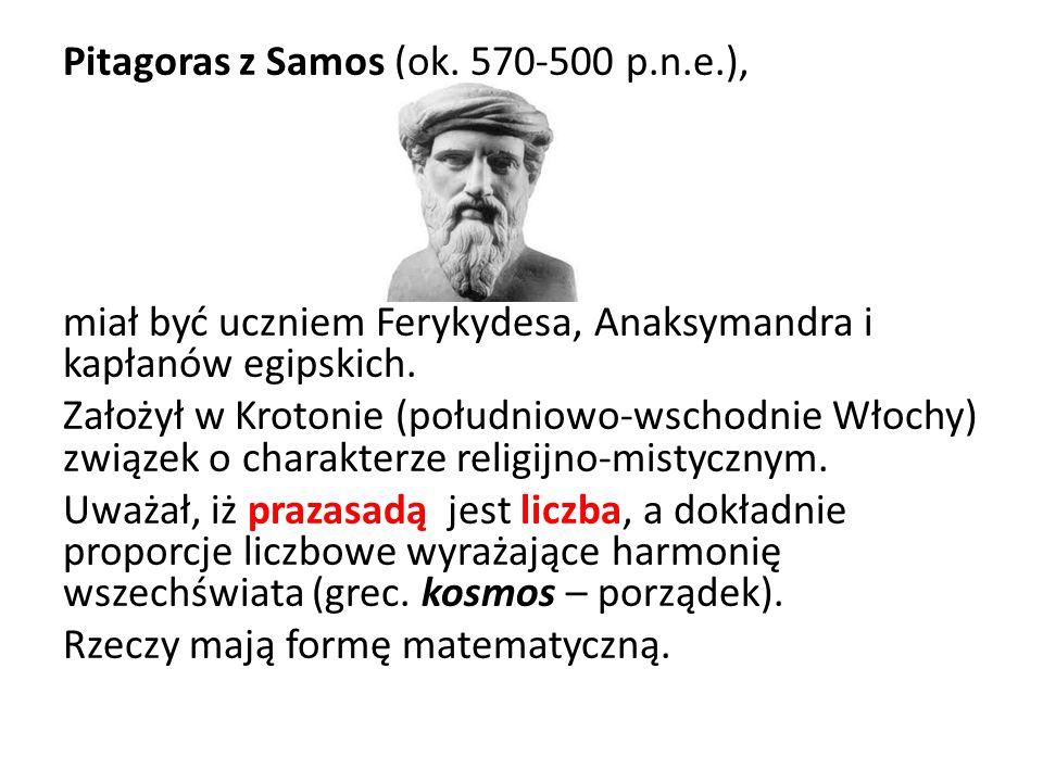 Pitagoras z Samos (ok. 570-500 p.n.e.), miał być uczniem Ferykydesa, Anaksymandra i kapłanów egipskich. Założył w Krotonie (południowo-wschodnie Włoch