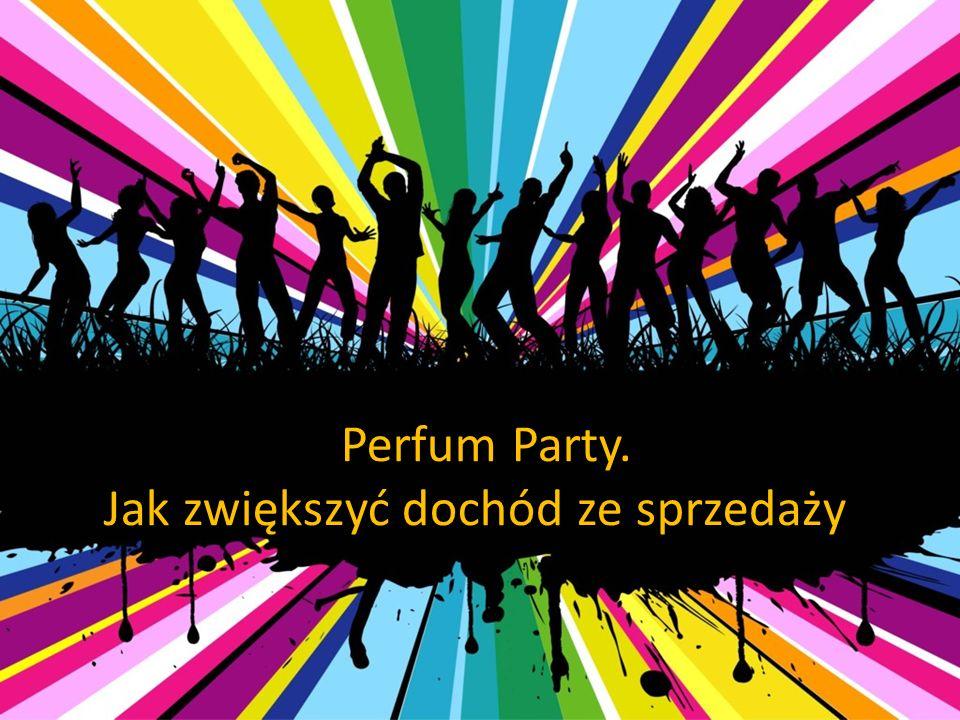 Perfum Party. Jak zwiększyć dochód ze sprzedaży.