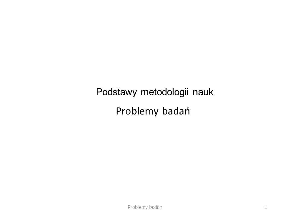 Podstawy metodologii nauk Problemy badań 1