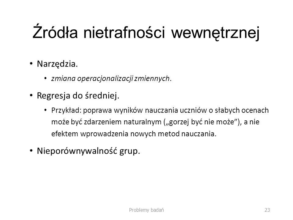Źródła nietrafności wewnętrznej Narzędzia.zmiana operacjonalizacji zmiennych.