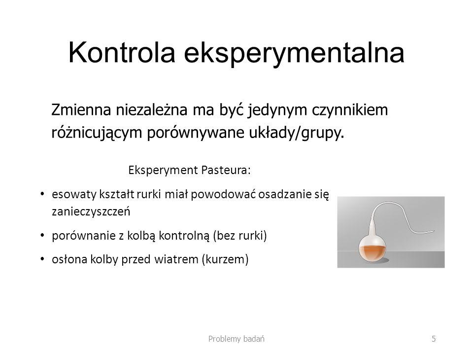 Kontrola eksperymentalna Eksperyment Pasteura: esowaty kształt rurki miał powodować osadzanie się zanieczyszczeń porównanie z kolbą kontrolną (bez rur