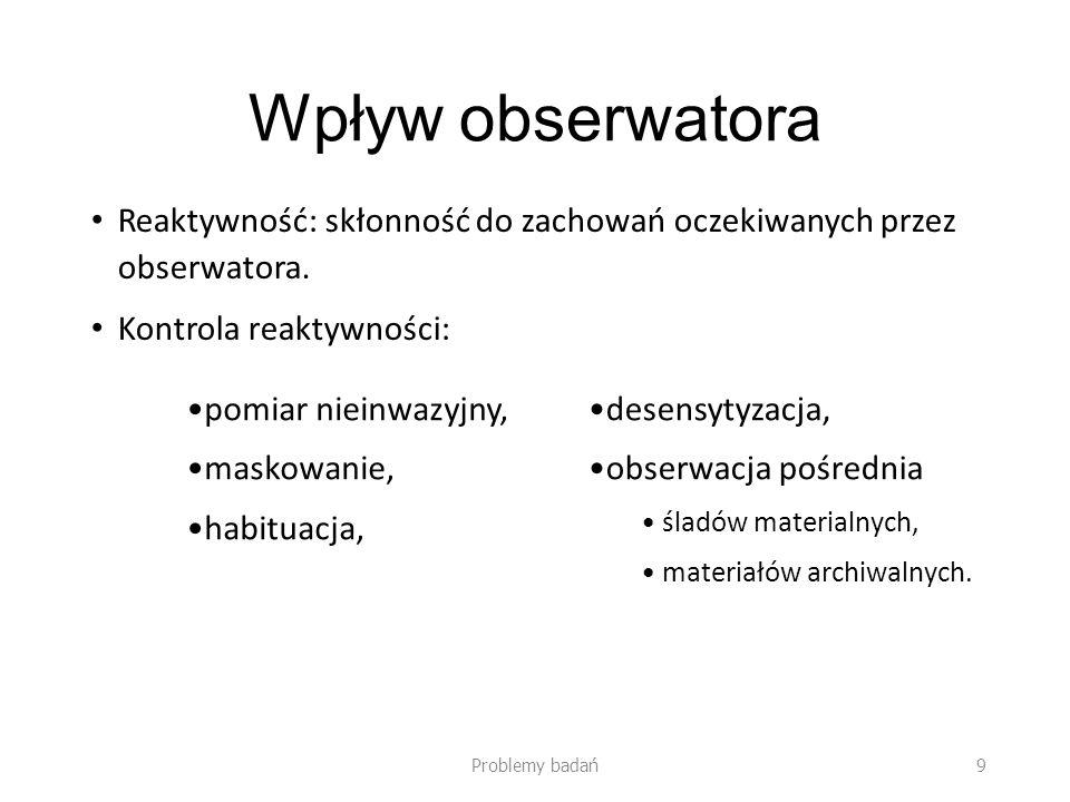 Wpływ obserwatora Reaktywność: skłonność do zachowań oczekiwanych przez obserwatora. Kontrola reaktywności: Problemy badań9 pomiar nieinwazyjny, masko