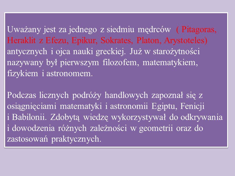 Uważany jest za jednego z siedmiu mędrców ( Pitagoras, Heraklit z Efezu, Epikur, Sokrates, Platon, Arystoteles) antycznych i ojca nauki greckiej. Już