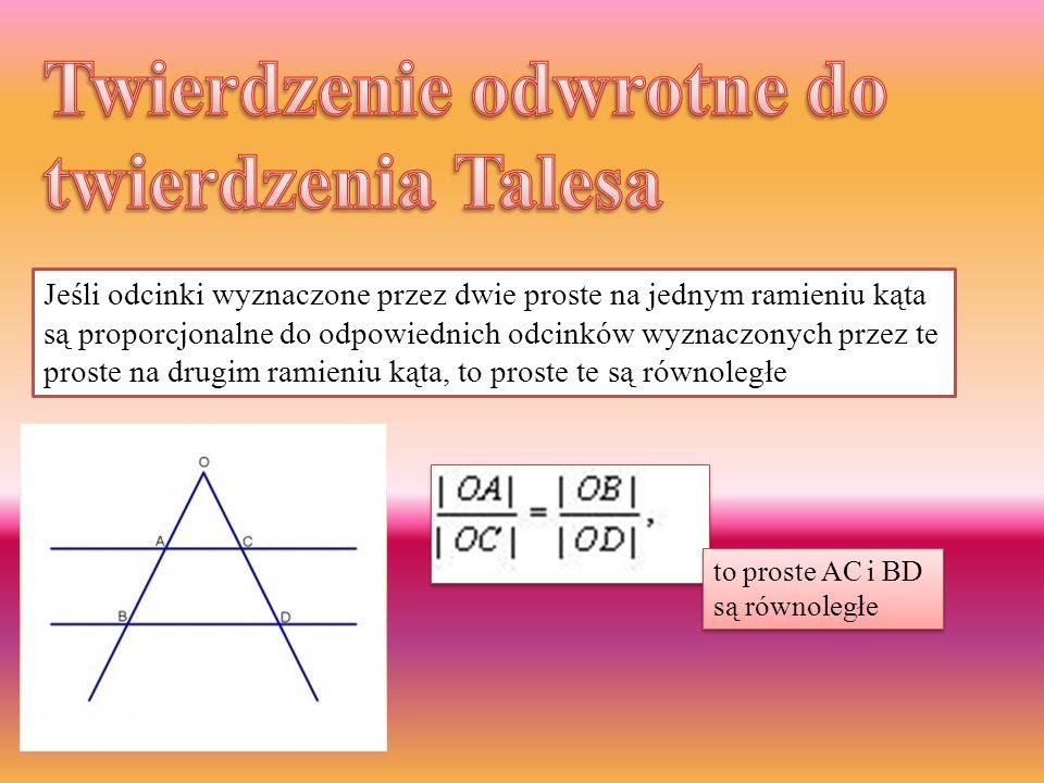 Jeśli odcinki wyznaczone przez dwie proste na jednym ramieniu kąta są proporcjonalne do odpowiednich odcinków wyznaczonych przez te proste na drugim r