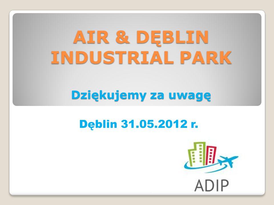 AIR & DĘBLIN INDUSTRIAL PARK Dziękujemy za uwagę Dęblin 31.05.2012 r.