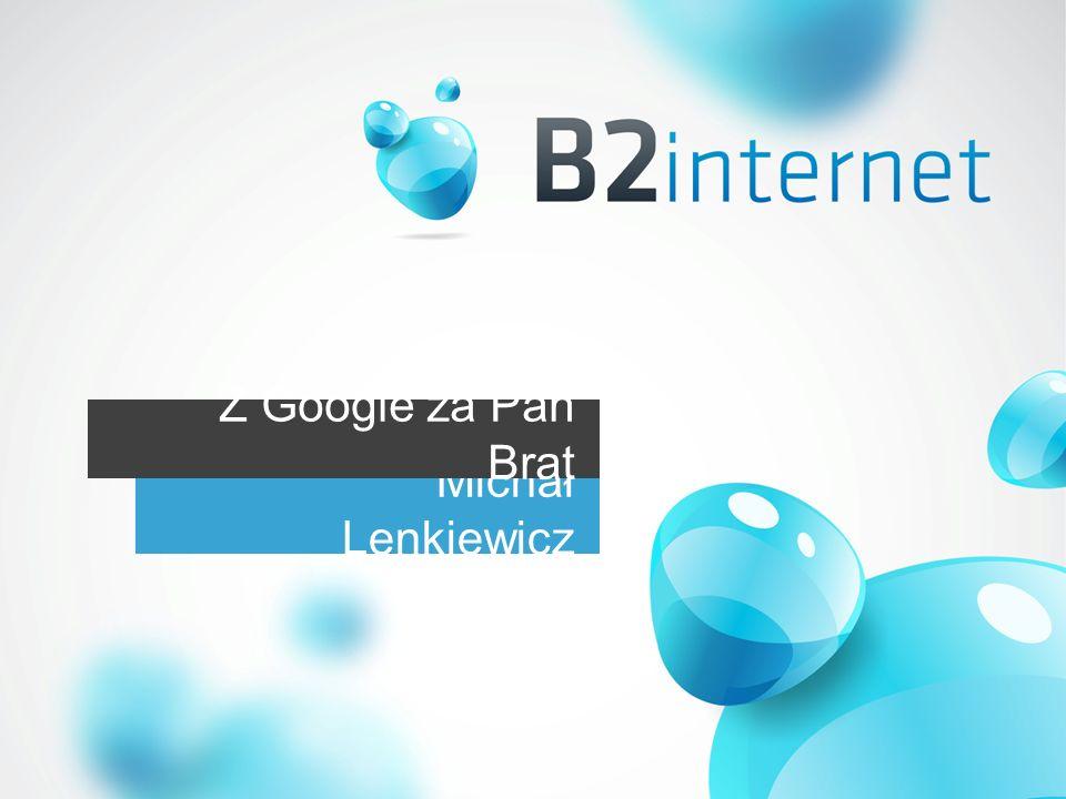 Michał Lenkiewicz Z Google za Pan Brat