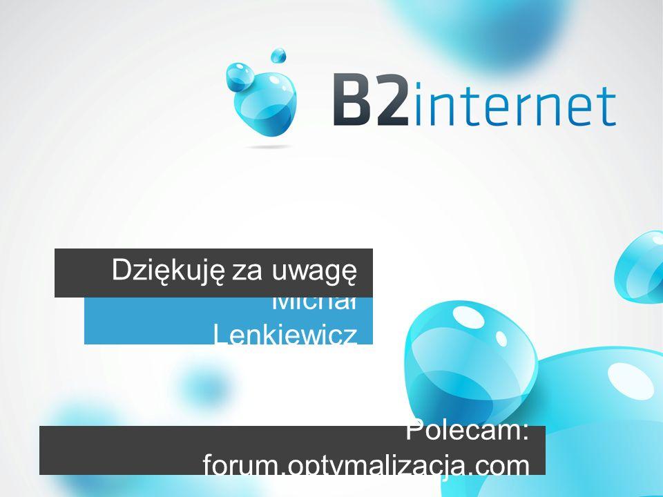 Michał Lenkiewicz Dziękuję za uwagę Polecam: forum.optymalizacja.com