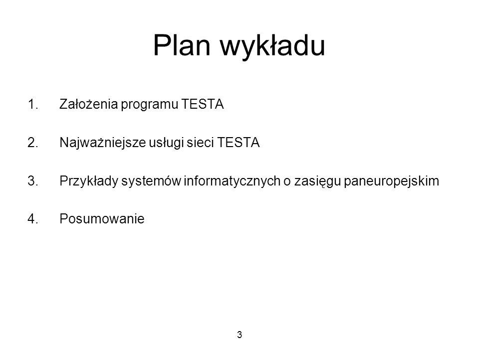 3 Plan wykładu 1.Założenia programu TESTA 2.Najważniejsze usługi sieci TESTA 3.Przykłady systemów informatycznych o zasięgu paneuropejskim 4.Posumowanie
