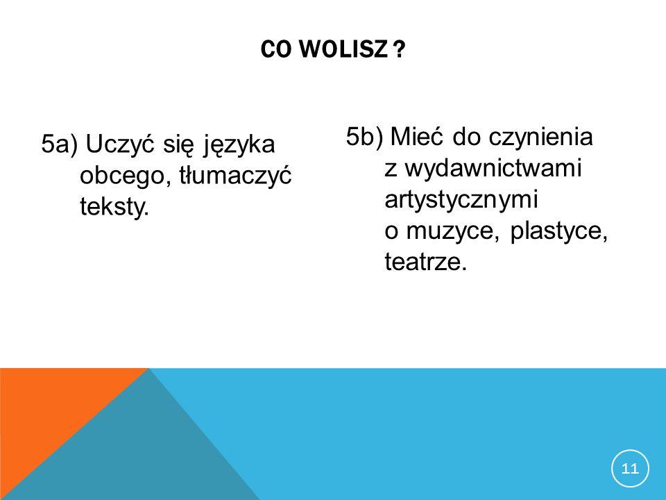 12 CO WOLISZ ? 6a) Zajmować się zwierzętami. 6b) Tłumaczyć innym, jak mają coś zrobić.