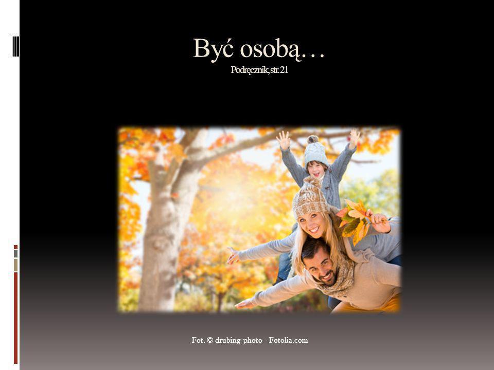 Być osobą… Podręcznik, str. 21 Fot. © drubing-photo - Fotolia.com