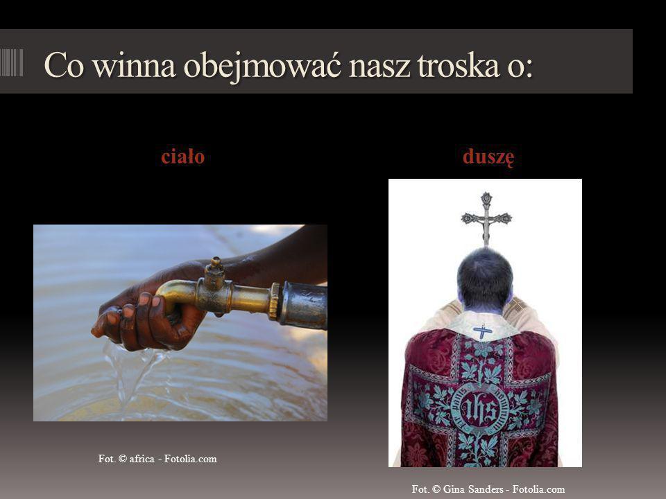 Co winna obejmować nasz troska o: ciałoduszę Fot.© africa - Fotolia.com Fot.
