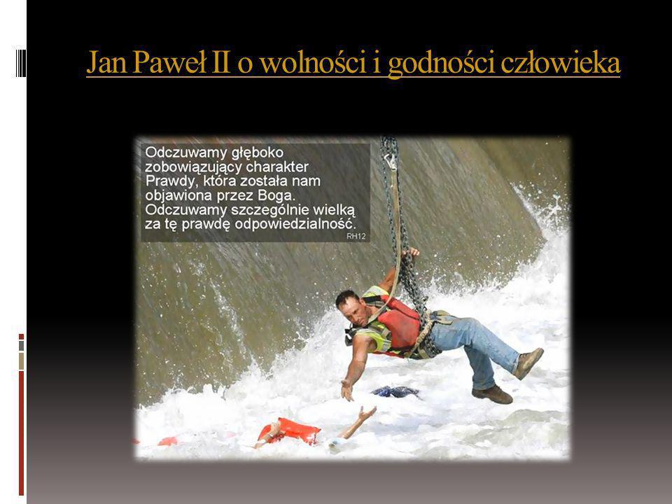 Jan Paweł II o wolności i godności człowieka Jan Paweł II o wolności i godności człowieka