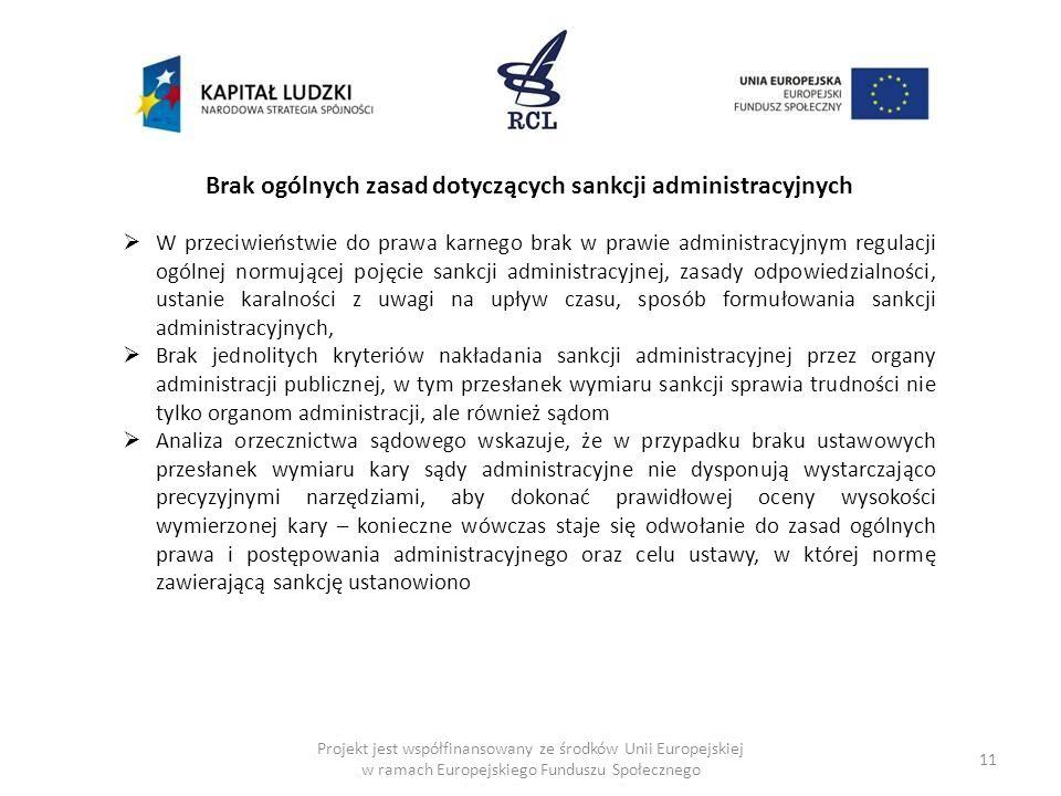 11 Brak ogólnych zasad dotyczących sankcji administracyjnych W przeciwieństwie do prawa karnego brak w prawie administracyjnym regulacji ogólnej normu