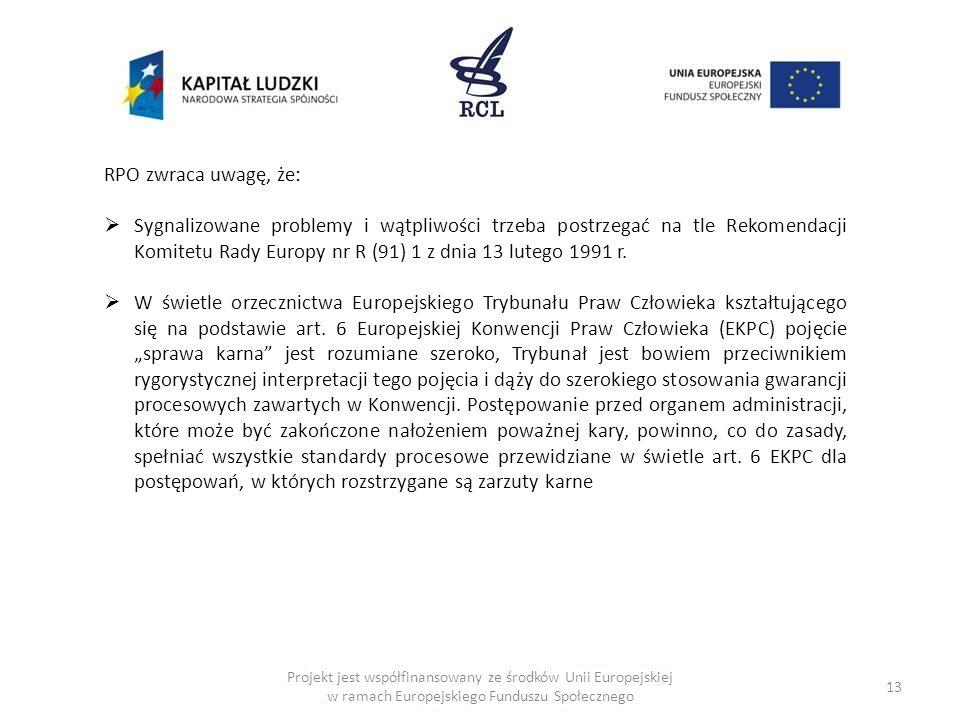 13 RPO zwraca uwagę, że: Sygnalizowane problemy i wątpliwości trzeba postrzegać na tle Rekomendacji Komitetu Rady Europy nr R (91) 1 z dnia 13 lutego