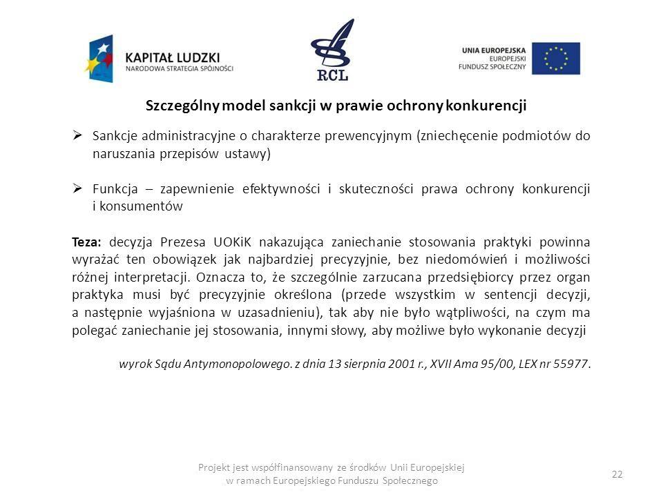 22 Szczególny model sankcji w prawie ochrony konkurencji Sankcje administracyjne o charakterze prewencyjnym (zniechęcenie podmiotów do naruszania prze