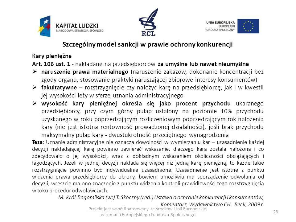 23 Szczególny model sankcji w prawie ochrony konkurencji Kary pieniężne Art. 106 ust. 1 - nakładane na przedsiębiorców za umyślne lub nawet nieumyślne