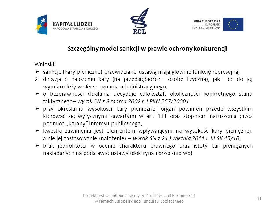 34 Szczególny model sankcji w prawie ochrony konkurencji Wnioski: sankcje (kary pieniężne) przewidziane ustawą mają głównie funkcję represyjną, decyzj
