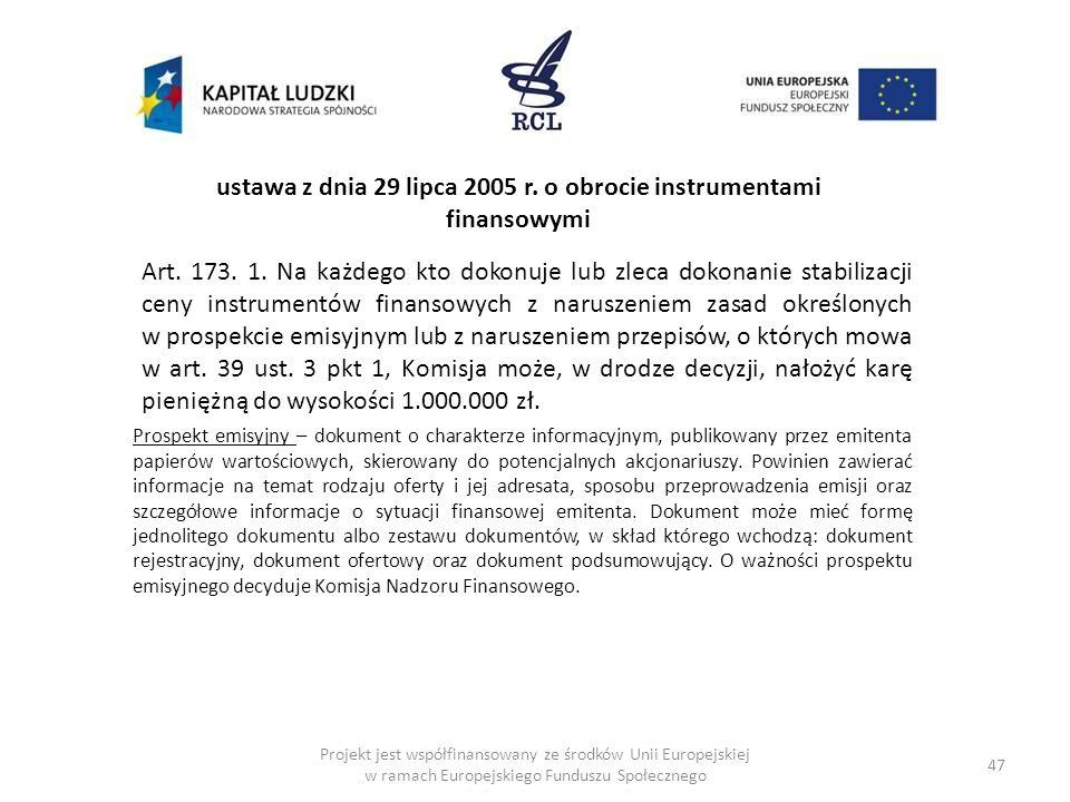47 Art. 173. 1. Na każdego kto dokonuje lub zleca dokonanie stabilizacji ceny instrumentów finansowych z naruszeniem zasad określonych w prospekcie em